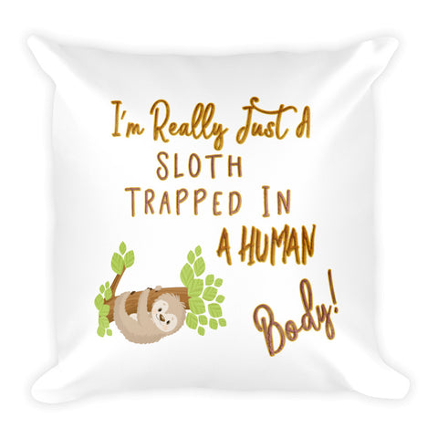 I'm Really Just A Sloth Trapped In A Human Body Pillow