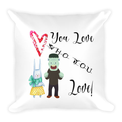 You Love Who You Love Valentine's Day Halloween Monster Easter Bunny Pillow