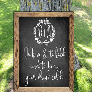 To Have and To Hold and to Keep you Drink Cold - Decal - To have and to hold - keep your drink cold  - wedding sign - to keep drink cold
