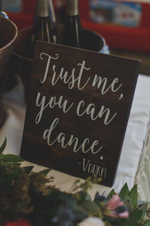 You Can Dance, Trust Me, Wedding Sign, Bar Sign, Trust Me You Can, Alcohol Sign, Vodka, Chalkboard Decal Signs, Wedding Signage, Rustic
