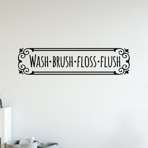 Wash Brush Floss Flush | Bathroom Wall Decal | Peel and Stick