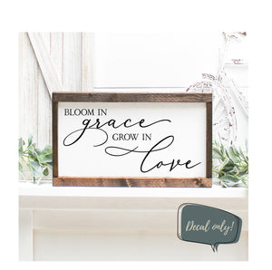 Bloom in Grace Grow in Love | Wall Decal or Create Your Own Sign | Multiple Sizes and Colors Available