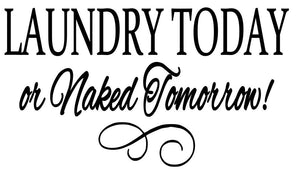 Laundry Today or Naked Tomorrow! // Laundry Room Decor // Wall Decal // Laundry Room Sign // Wall Decor // Wall Cling // Wall Sticker