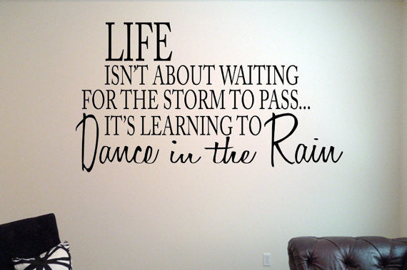 Life Isn T About Waiting For The Storm To Pass