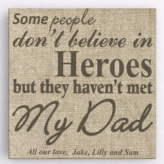 Some people don't believe in heroes, but they haven't met my DAD canvas sign Father's Day