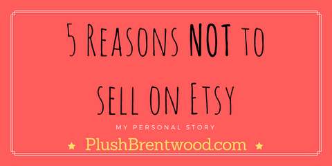 e84b80e507f3e 5 Reasons NOT to Sell on Etsy – Plush