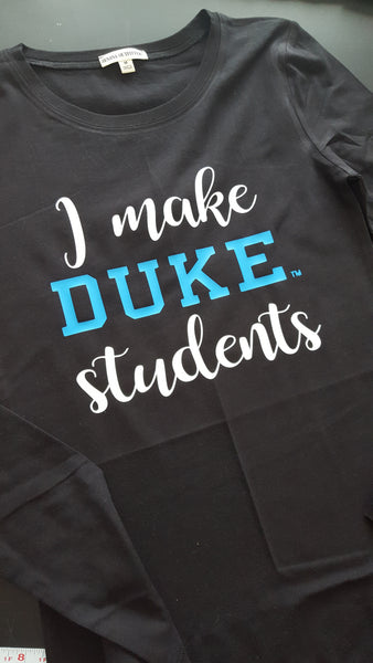 Ladies Sizes - I Make Duke Students T-Shirt - School Shirt-Clothing-Plush