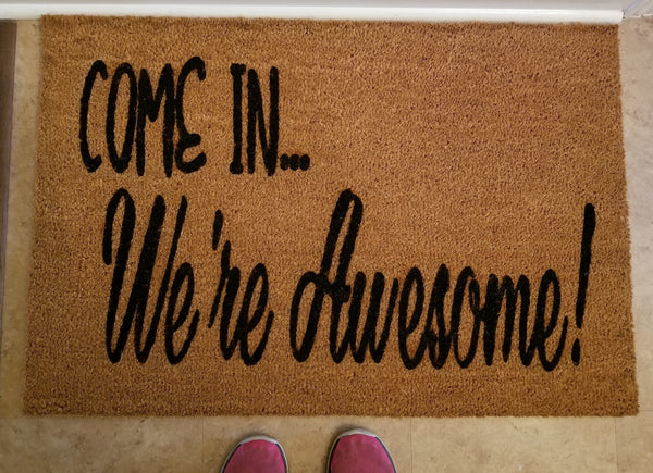 "Doormat with ""Come in...we're awesome"" - 3 Sizes to Choose From"