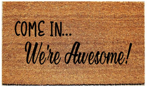 "Doormat with ""Come in...we're awesome"""