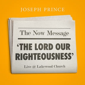 The Now Message—'The Lord Our Righteousness' (Live @ Lakewood Church) (15 November 2015) by Joseph Prince