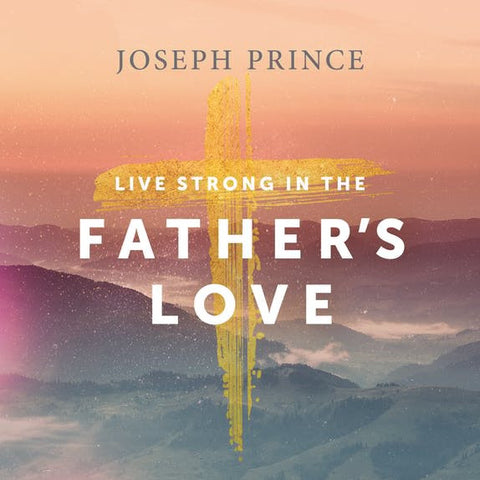 Live Strong In The Father's Love (18 June 2017) by Joseph Prince
