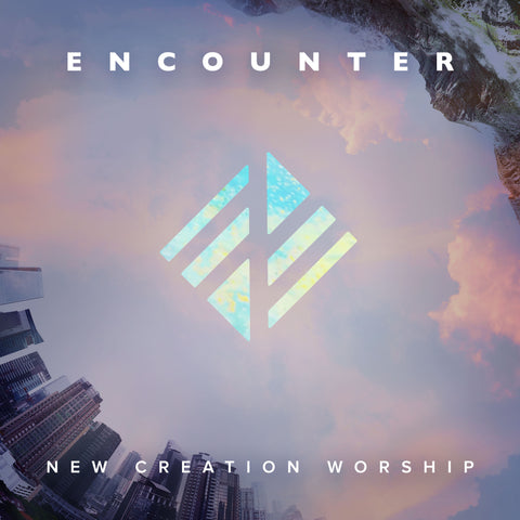 Encounter – New Creation Worship (digital mp3 album)