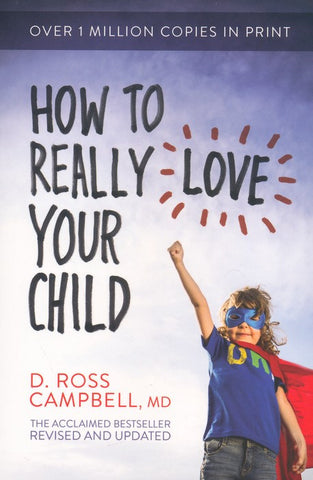 How to Really Love Your Child (Revised & Updated)