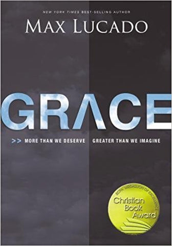 Grace: More Than We Deserve Greater Than We Imagine