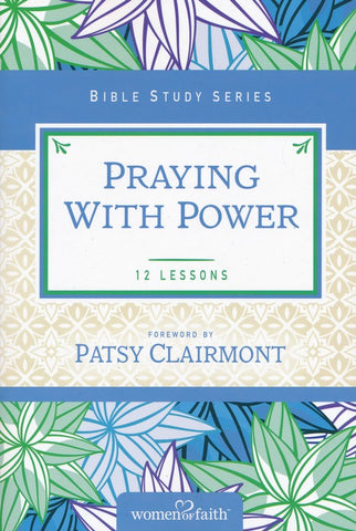Praying with Power (Women of Faith Bible Study Series)