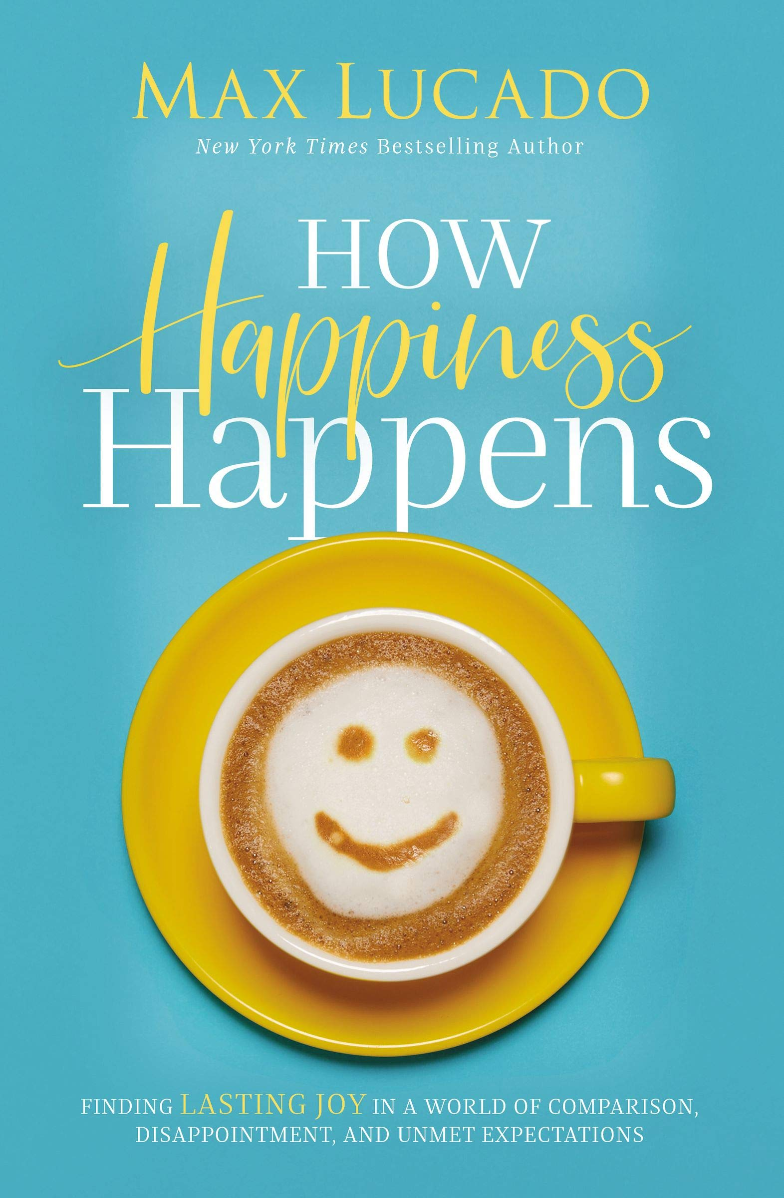 ROCKONLINE | New Creation Church | NCC | Joseph Prince | How Happiness Happens: Finding Lasting Joy In A World Of Comparison, Disappointment, And Unmet Expectations | ROCK Bookshop | ROCK Bookstore | Star Vista | Disappointment | Christian Living | Max Lucado | Free delivery for Singapore Orders above $50.