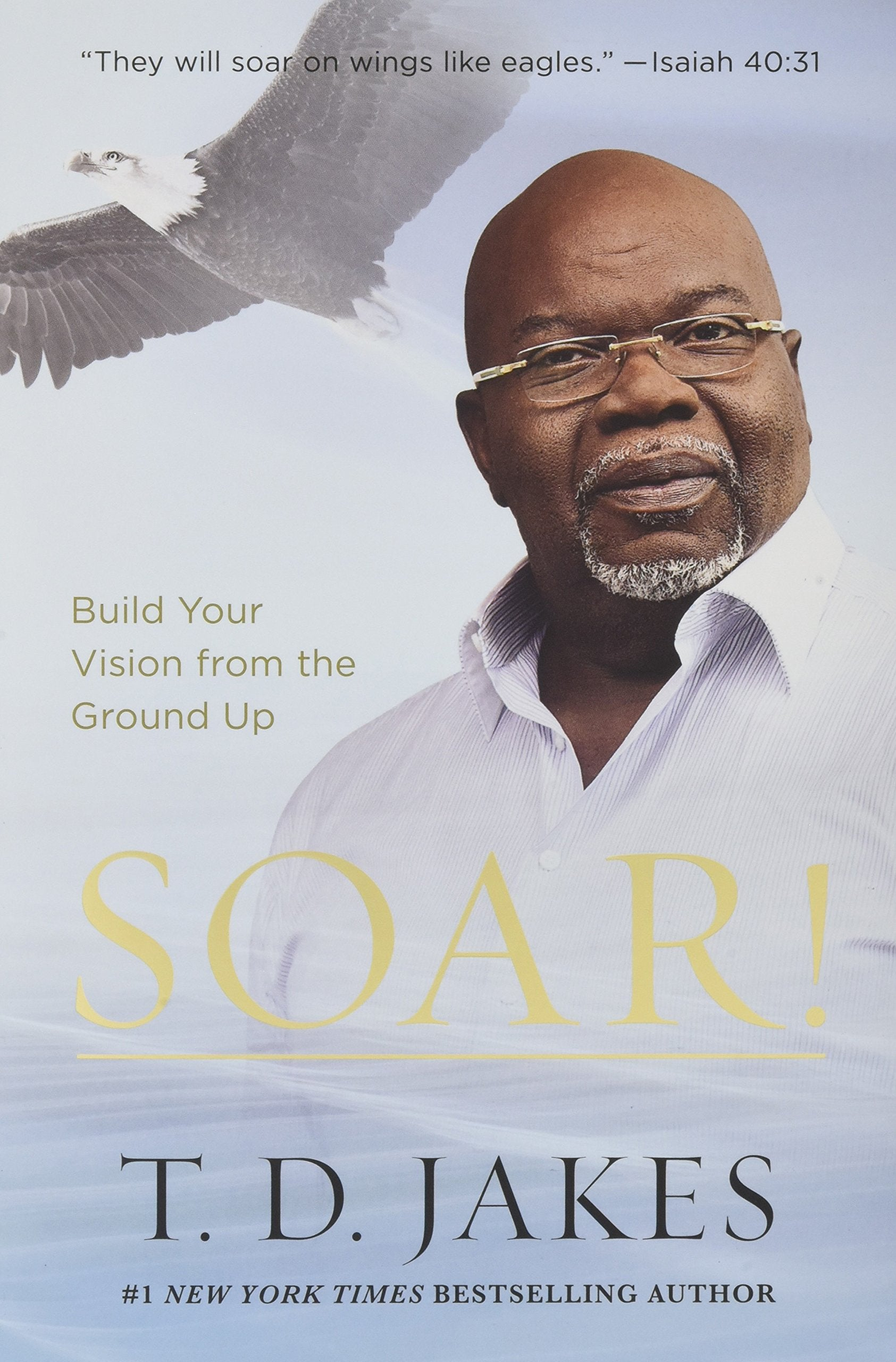 ROCKONLINE | New Creation Church | NCC | Joseph Prince | Soar!: Build Your Vision from the Ground Up | ROCK Bookshop | ROCK Bookstore | Star Vista | T.D. Jakes | Personal Growth | Finances | Work Career | Business | Free delivery for Singapore Orders above $50.