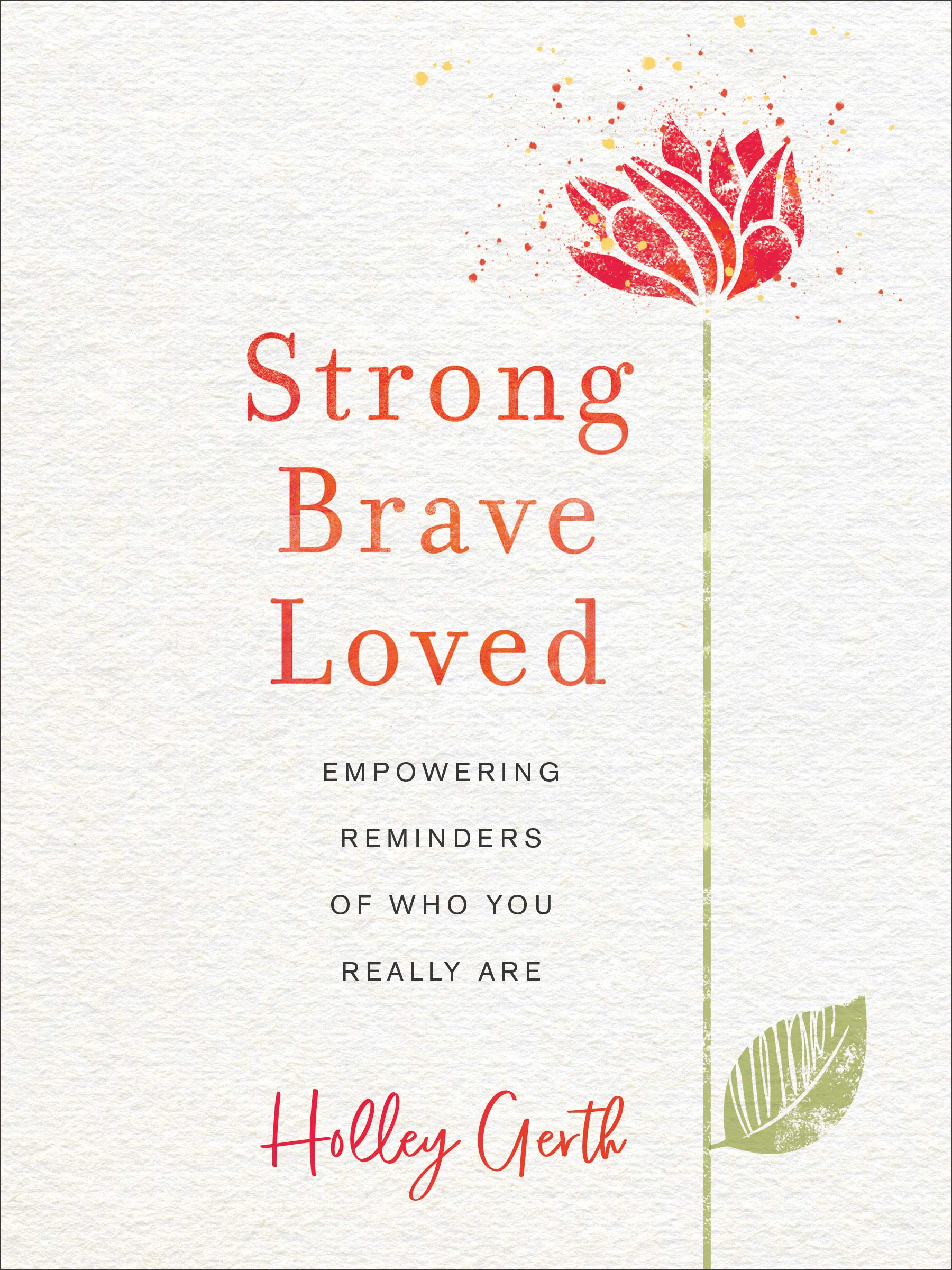 ROCKONLINE | New Creation Church | NCC | Joseph Prince | ROCK Bookshop | ROCK Bookstore | Star Vista | Strong, Brave, Loved: Empowering Reminders of Who You Really Are | Holley Gerth | Christian Living | Devotional | Women |  Free delivery for Singapore Orders above $50.