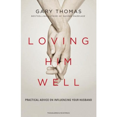 Loving Him Well: Practical Advice On Influencing Your Husband