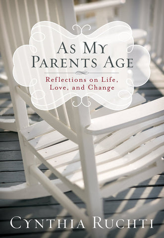 As My Parents Age : Reflections on Life, Love, and Change