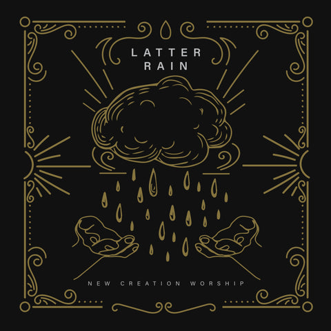 Latter Rain  –  New Creation Worship (digital mp3)