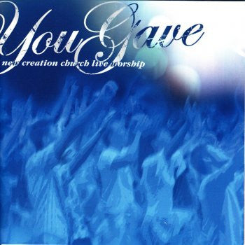 You Gave  –  New Creation Worship (digital mp3 album)