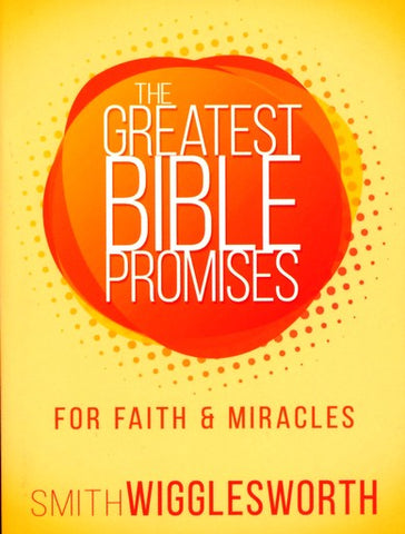 Smith Wigglesworth: The Greatest Bible Promises Series