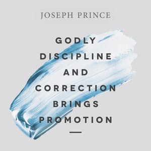 Godly Discipline And Correction Brings Promotion (22 July 2018) By Joseph Prince