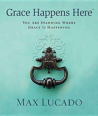 Grace Happens Here By Max Lucado