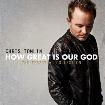 How Great Is Our God (The Essential Collection) – Chris Tomlin