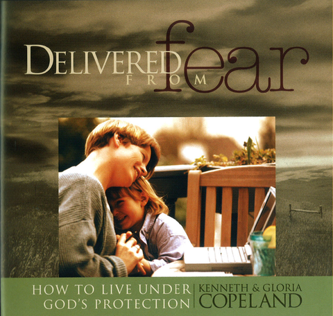 Delivered From Fear: How To Live Under God's Protection
