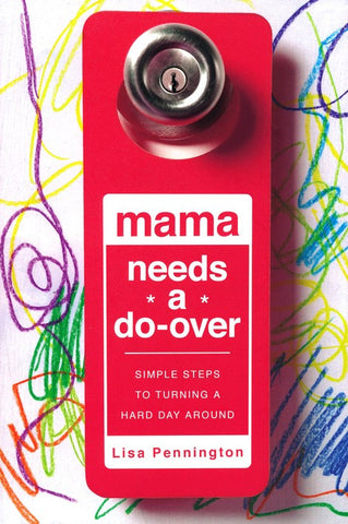 Mama Needs a Do-Over: Simple Steps to Turning a Hard Day Around