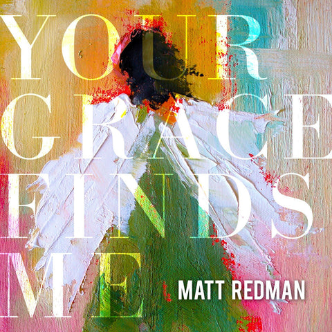 Your Grace Finds Me – Matt Redman