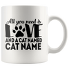 Personalized All You Need is Love And A Cat - Paw 11oz Mug