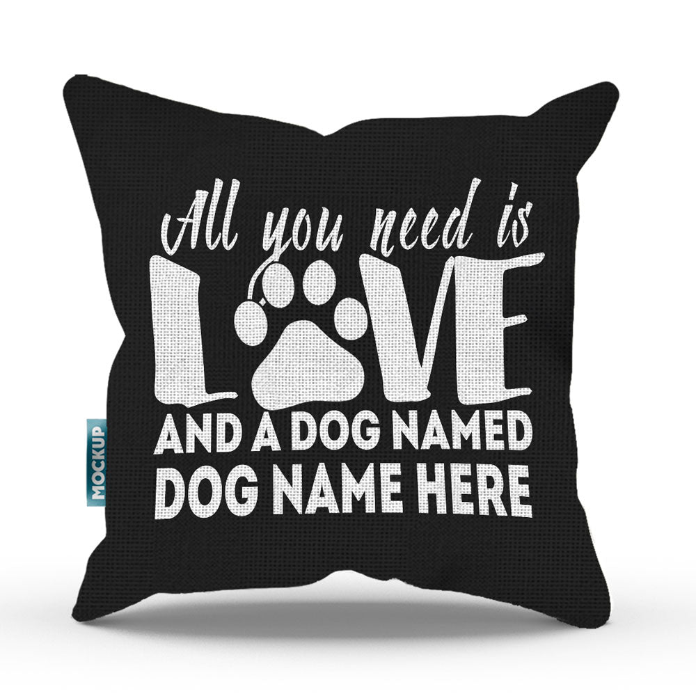 "Personalized All You Need is Love and a Dog Named - Throw Pillow Cover - 18"" x 18"""
