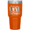 Personalized All You Need is Love And A Cat - Kitty Laser Etched 30oz Tumbler