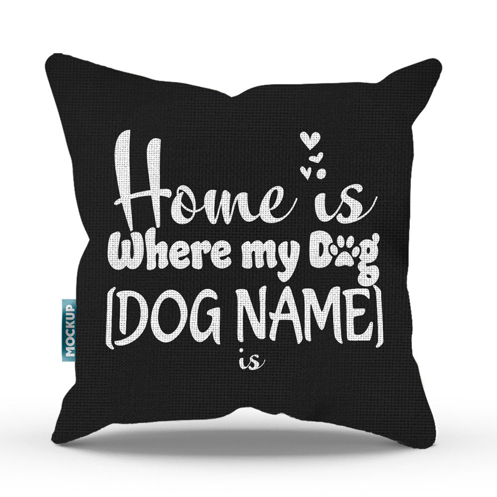 "Personalized Home is Where my Dog is Throw Pillow Cover - 18"" x 18"""