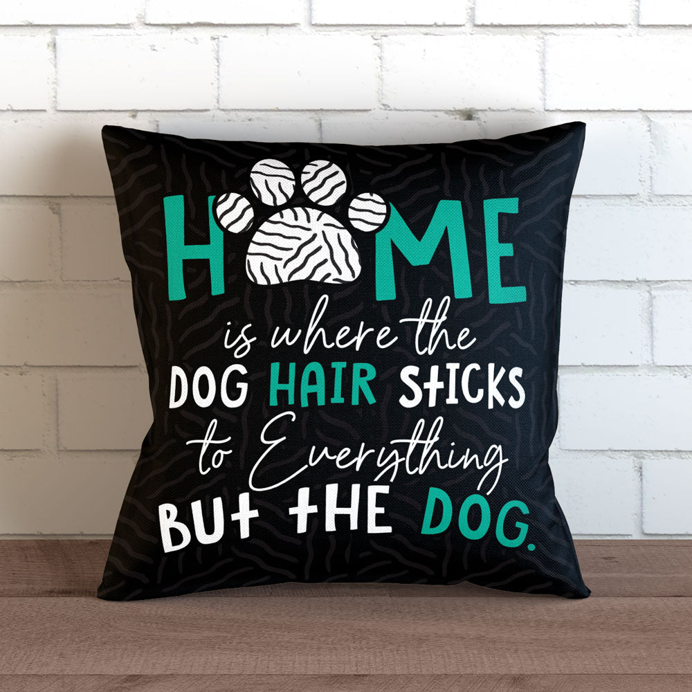"Home Is Where Dog Hair Sticks - Throw Pillow Cover - 18"" X 18"""