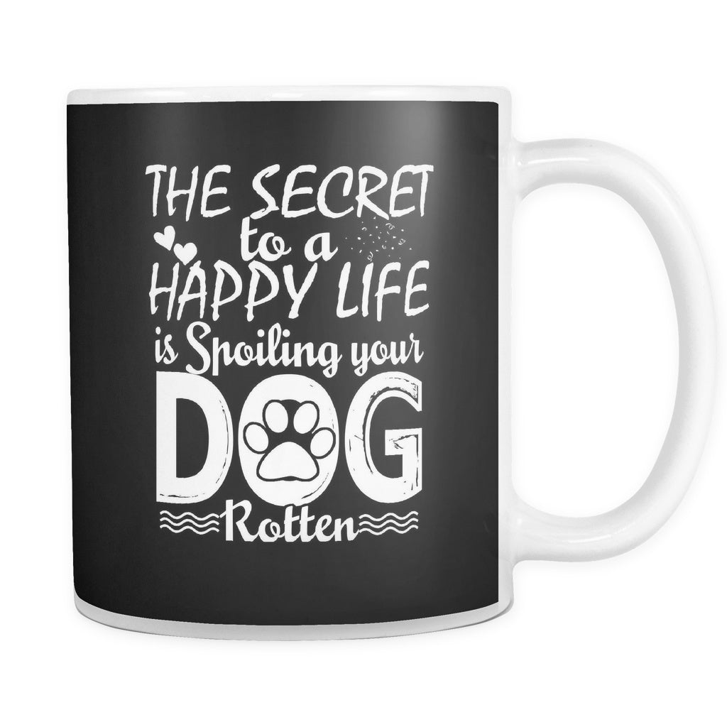 The Secret To A Happy Life Is Spoiling Your Dog Rotten Mug