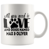 Personalized All You Need is Love and a Dog Named 11oz Mug