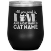 Personalized All You Need is Love And A Cat - Kitty 12oz Stemless Wine Cup