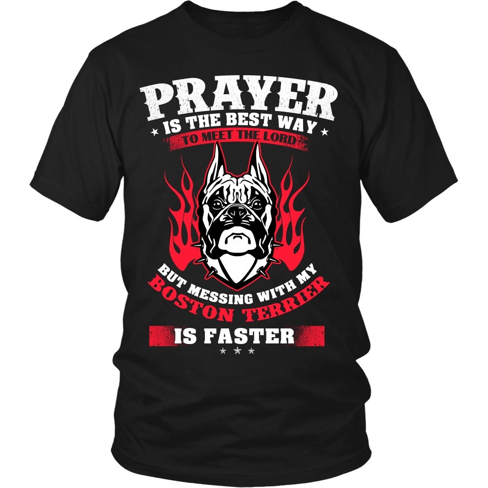 Boston Terrier - Prayer Is The Best Way To Meet The Lord