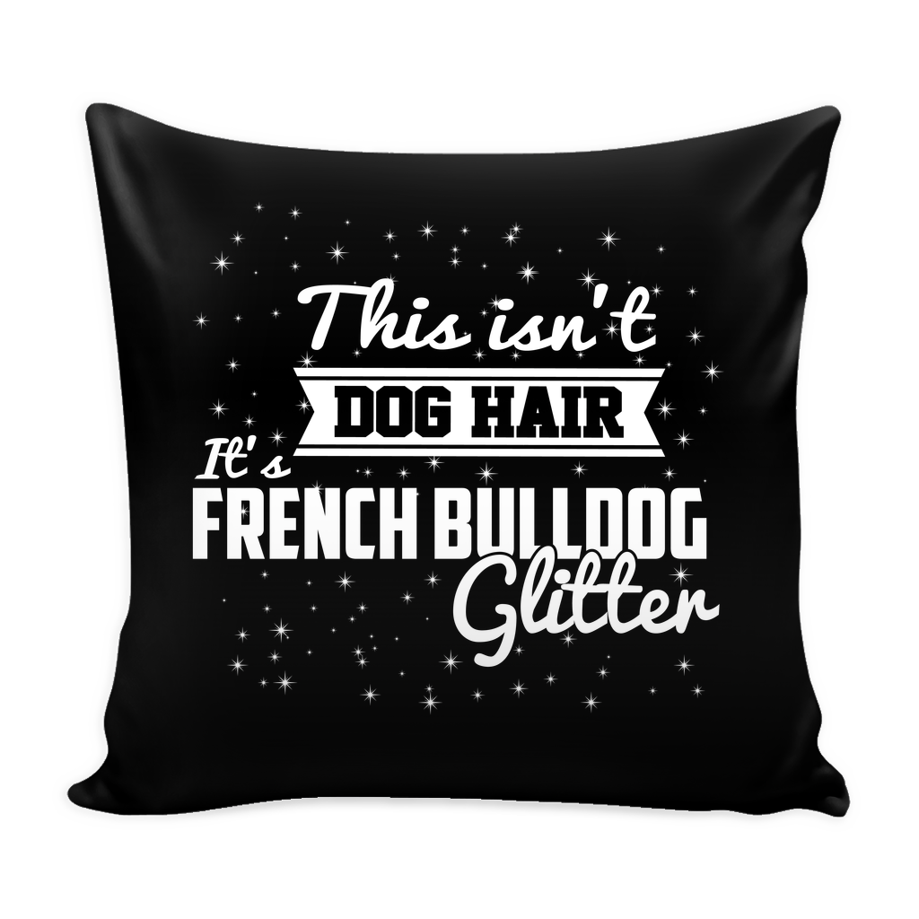 This Isn't Dog Hair It's French Bulldog Glitter Pillow Case