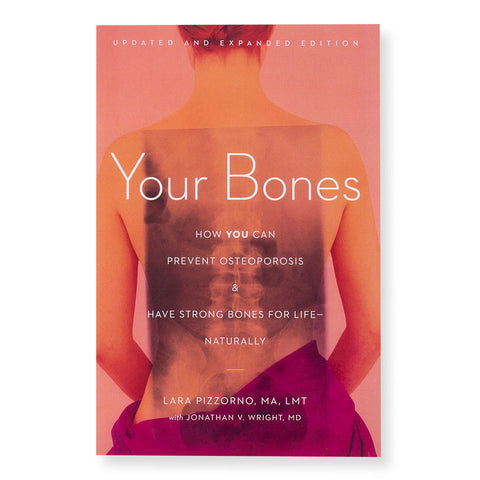 Your Bones: How You Can Prevent Osteoporosis and Have Strong Bones for Life- Naturally