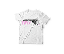 Load image into Gallery viewer, Mind the Business that pays you t-shirts Pink lettering
