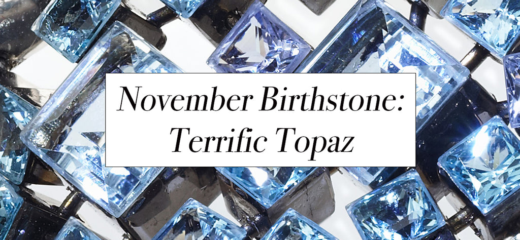 November Birthstone - Terrific Topaz