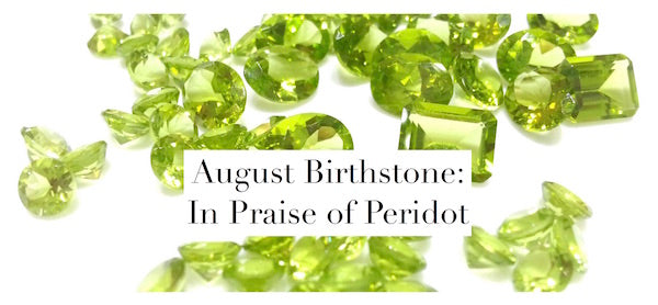 August Birthstone: In Praise of Peridot
