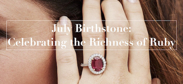 July Birthstone: Celebrating the Richness of Ruby