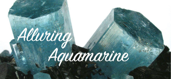 March Birthstone - The Allure of Aquamarine