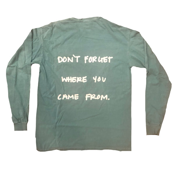 Don't Forget Where You Came From Long Sleeve